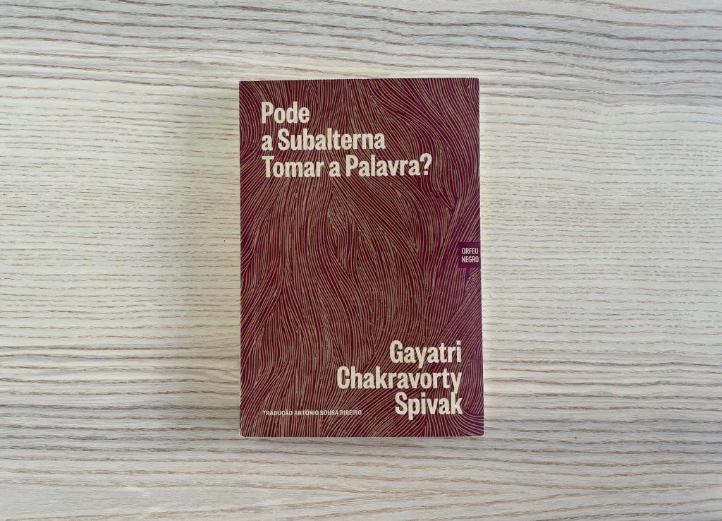 """""""Pode a Subalterna Tomar a Palavra?"""", de Gayatri Chakravorty Spivak: uma obra fundamental dos estudos pós-coloniais"""