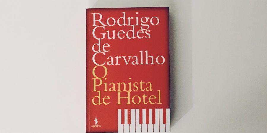 'O Pianista de Hotel', de Rodrigo Guedes de Carvalho: uma sinfonia de sensações