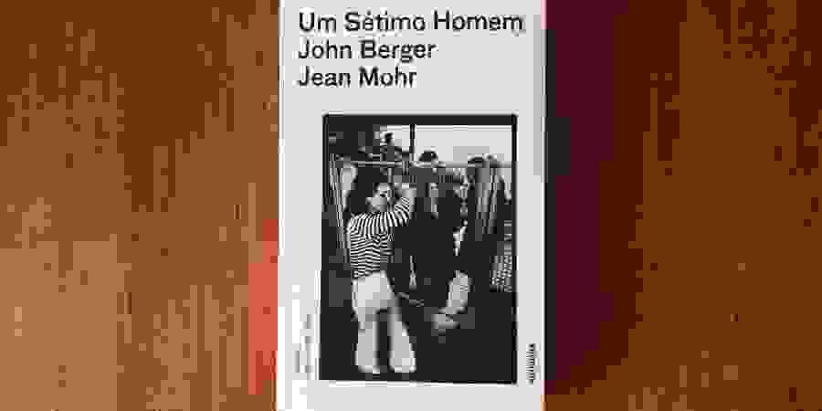 """""""Um Sétimo Homem"""": John Berger narra o migrante colectivo"""