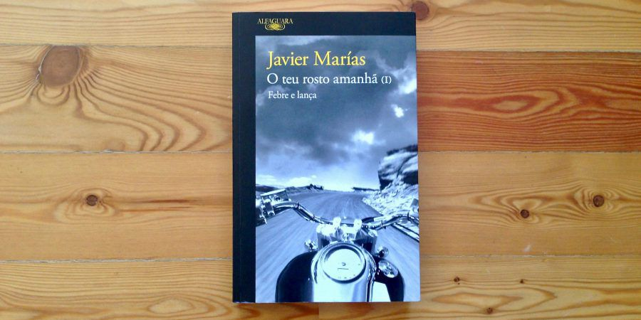 'O Teu Rosto Amanhã I': Javier Marías e o que escondemos dos outros