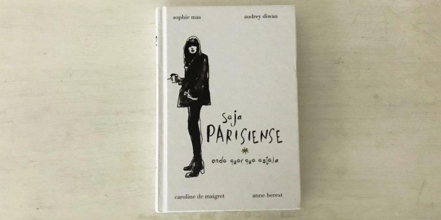 'Seja Parisiense Onde Quer Que Esteja': um retrato da mulher parisiense