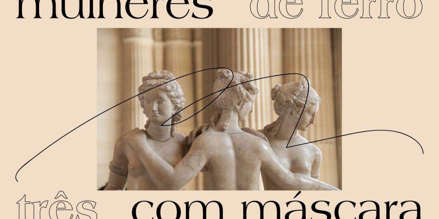 Ano Agustina: 'Três Mulheres com Máscara de Ferro', o encontro de três personagens do universo de Agustina Bessa-Luis
