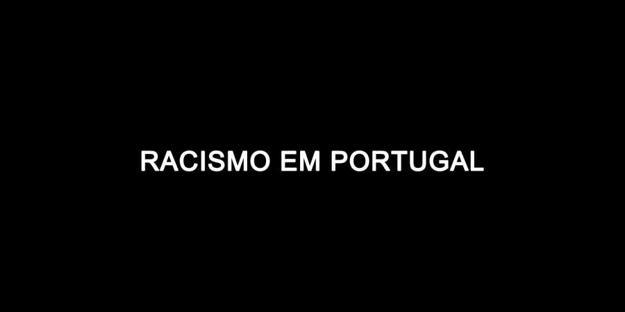 Racismo em Portugal: compilação de recursos e referências para perceber e combater o racismo português