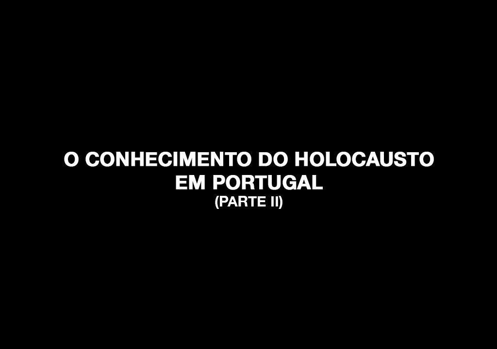 O conhecimento do Holocausto em Portugal
